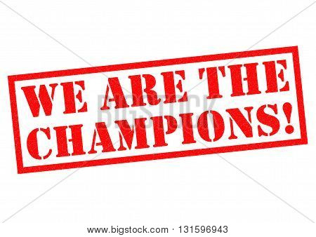 WE ARE THE CHAMPIONS! red Rubber Stamp over a white background.