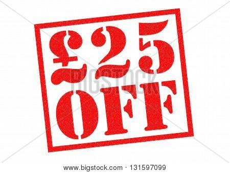 £25 OFF red Rubber Stamp over a white background.