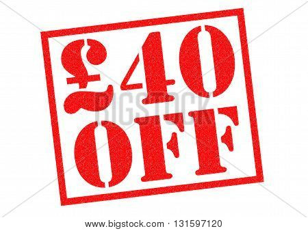 £40 OFF red Rubber Stamp over a white background.