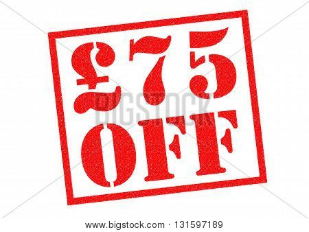 £75 OFF red rubber Stamp over a white background.