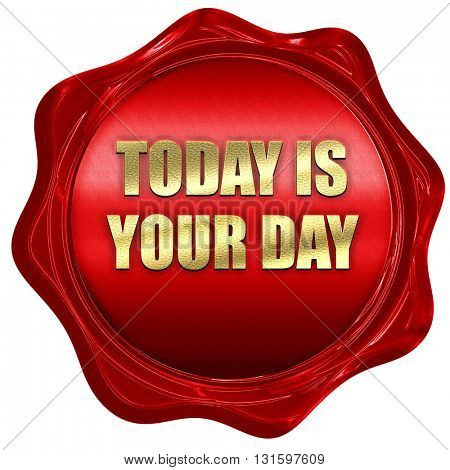 today is your day, 3D rendering, a red wax seal