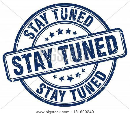 stay tuned blue grunge round vintage rubber stamp.stay tuned stamp.stay tuned round stamp.stay tuned grunge stamp.stay tuned.stay tuned vintage stamp.
