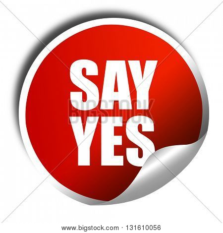 say yes, 3D rendering, a red shiny sticker