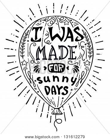air balloon waving vector illustration, hand drawn lettering motivational typography poster with positive quote and air balloon. I was made for sunny days. Concept images funny quote. Print for shirt