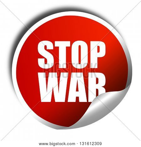 stop war, 3D rendering, a red shiny sticker