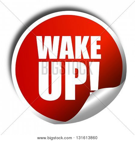 wake up, 3D rendering, a red shiny sticker