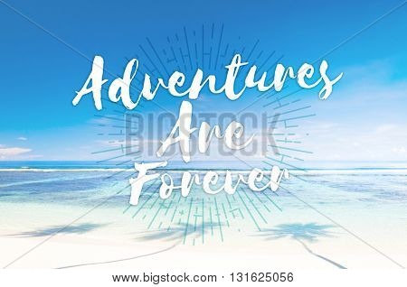 Adventures are forever Journey Travel Trip Concept