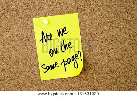 Are We On The Same Page ? Written On Yellow Paper Note