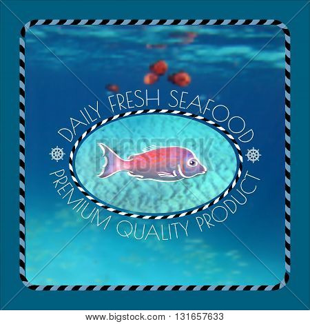 Vector  label with  fish silhouette, nautical accessory and words Daily Fresh Seafood  on marine background.
