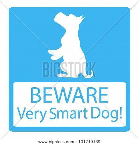 Beware Very Smart Dogs Signs. Friendly Dogs Signs. Vector Illustration on blue background