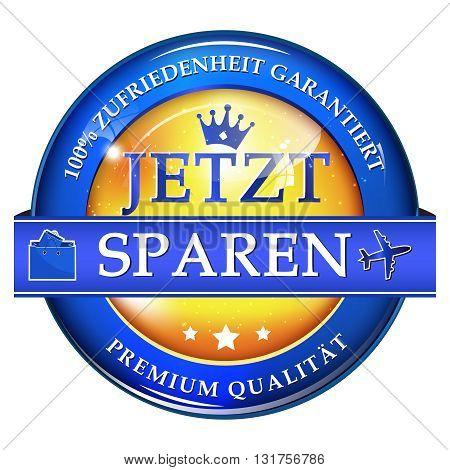 Save Now. 100% satisfaction guaranteed. Premium Quality (German language text: Jetzt Sparen, Premium Qualitat, Zufriedenheit garantiert) shiny icon / label / button.