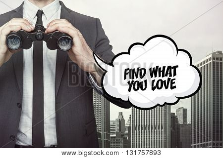 Find what you love text on speech bubble with businessman holding binoculars on city background