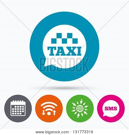 Wifi, Sms and calendar icons. Taxi speech bubble sign icon. Public transport symbol Go to web globe.