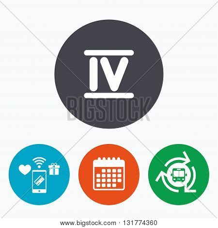 Roman numeral four sign icon. Roman number four symbol. Mobile payments, calendar and wifi icons. Bus shuttle.