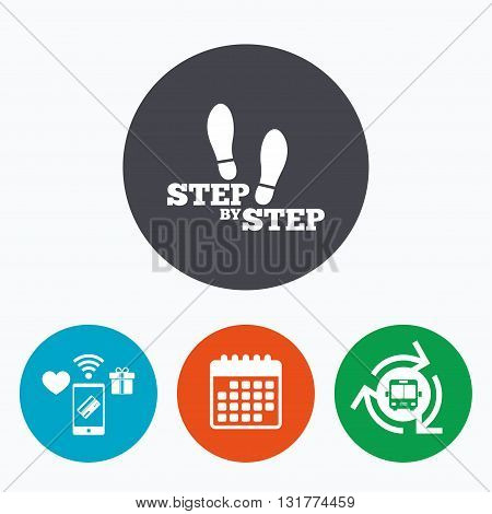 Step by step sign icon. Footprint shoes symbol. Mobile payments, calendar and wifi icons. Bus shuttle.