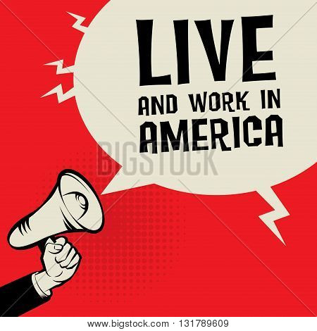 Megaphone Hand business concept with text Live and Work in America, vector illustration