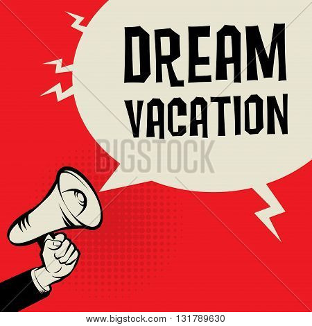 Megaphone Hand business concept with text Dream Vacation, vector illustration