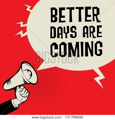 Megaphone Hand business concept with text Better Days are Come, vector illustration