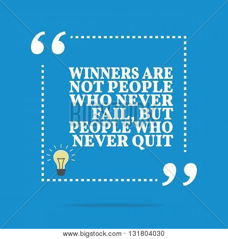 Inspirational Motivational Quote. Winners Are Not People Who Never Fail, But People Who Never Quit.