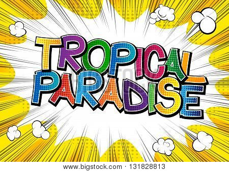 Tropical paradise - Comic book style word on comic book abstract background.