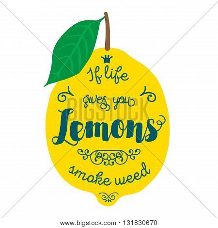Vintage posters  set. Motivation quote about lemons. Vector llustration for t-shirt, greeting card, poster or bag design. If life gives you lemons smoke weed
