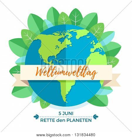 World environment day concept with mother earth globe and green leaves on white background. German translation of the inscription: World Environment day. Save the Planet. 5 June. Vector Illustration.