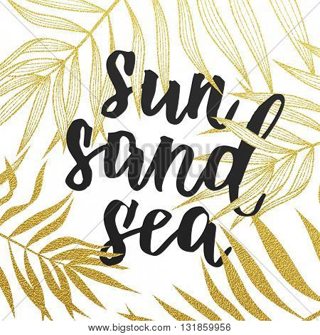 Sun Sand Sea quote with tropical palm pattern. Summer card with hand drawn brush lettering. Gold card.