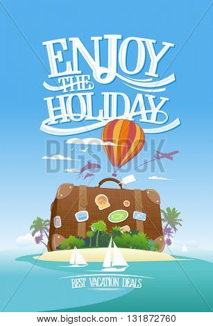 Enjoy the holiday, travel advertising design with huge suitcase on a tropical island and airplane, boat, balloon. Travel banner template