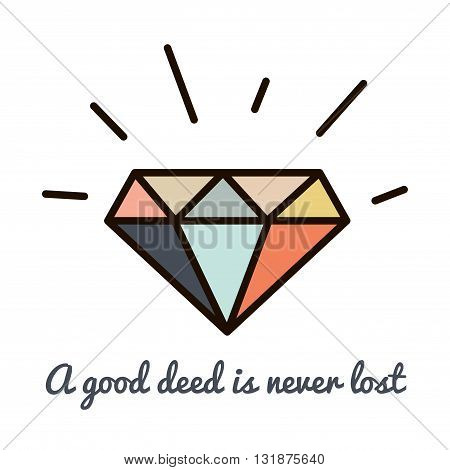 Diamonds hipster style trendy mono line symbol. A good deed is never lost motivational text