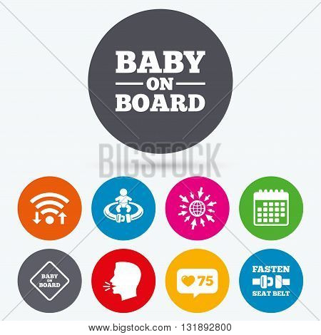 Wifi, like counter and calendar icons. Baby on board icons. Infant caution signs. Fasten seat belt symbol. Human talk, go to web.