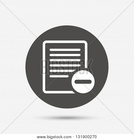 Text file sign icon. Delete File document symbol. Gray circle button with icon. Vector