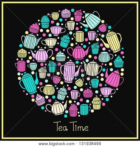 Vector illustration of circle made of teapots cups and cup cakes. Hand drawn tea time objects. Bright colors - pink yellow green. On black background.