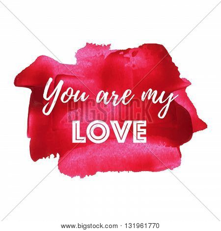 You Are My Love vector card poster logo illustration lettering words text written on red painted hand drawn background. Typographical motivational inspirational positive love template