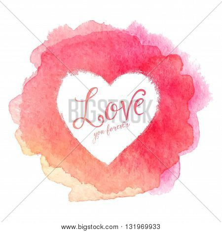 Pink watercolor painted stain with heart shape inside, vector frame with sign Love You Forever