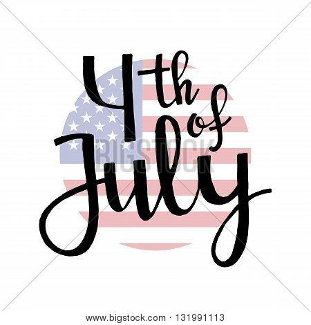 Fourth of july. Happy Independence Day. Handwritten lettering. Modern Calligraphy. Vector lettering isolated on white background. 4th of july hand drawn lettering for your design