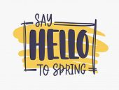 Say Hello To Spring Inspirational Phrase Written With Elegant Font Or Script Inside Rectangular Fram poster