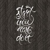 Start You Can Do It. Vector Hand Drawn Letters On The Texture Background, Motivation, Postcard, Prin poster