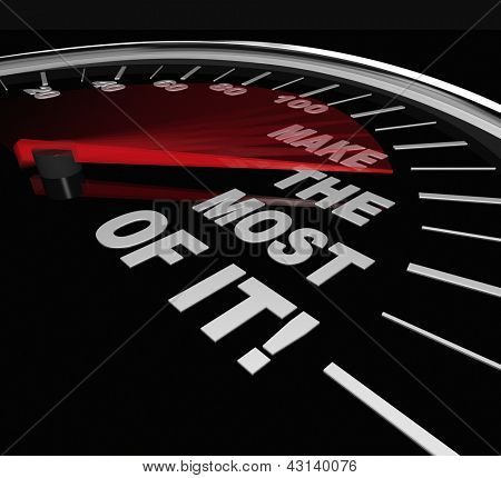 A speedometer with the words Make the Most Of It to symbolize taking advantage of an opportunity, potential or chance for improvement or increasing your skills or life experience