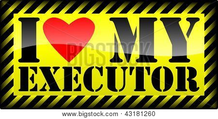 "Sign ""I love my executor"""