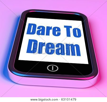 Dare To Dream On Phone Means Big Dreams