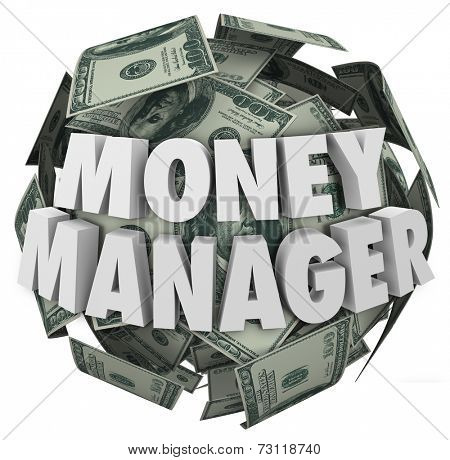 Money Manager words in 3d letters on a ball or sphere of cash in hundred dollar bills as accounting or budgeting by a financial advisor or bookkeeper