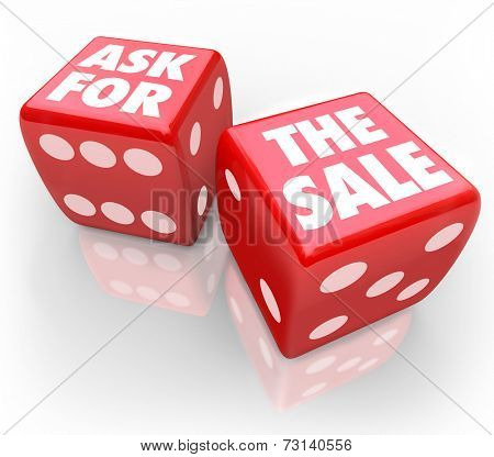 Ask for the Sale words on two red dice to illustrate taking a chance to press a customer to close a deal and buy or purchase