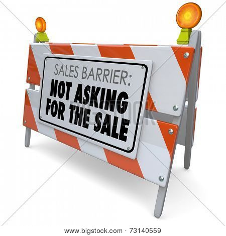 Sales Barrier Not Asking for the Sale words on a road construction barricade or barrier sign to tell you to remember to close the deal with a customer