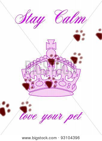 Stay Calm And Love Your Pet