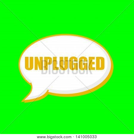 UNPLUGGED orange wording on Speech bubbles Background Green