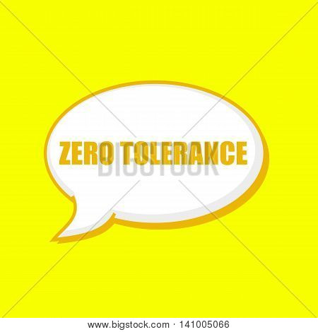 ZERO TOLERANCE orange wording on Speech bubbles Background Yellow