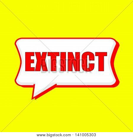 EXTINCT red wording on Speech bubbles Background Yellow
