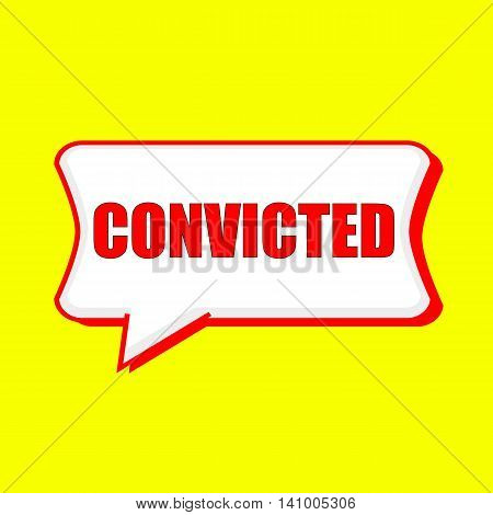CONVICTED red wording on Speech bubbles Background Yellow