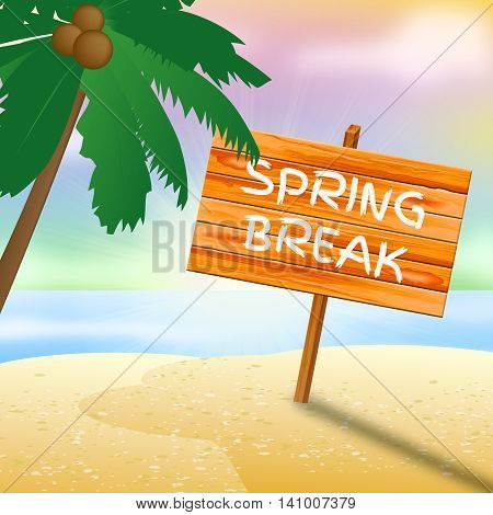 Spring Break Sign Means Go On Leave And Beach