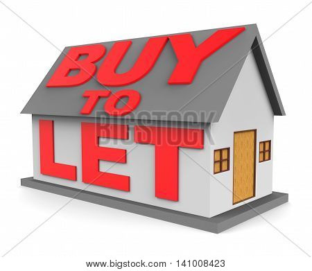 Buy To Let Indicates Real Estate And Apartment 3D Rendering